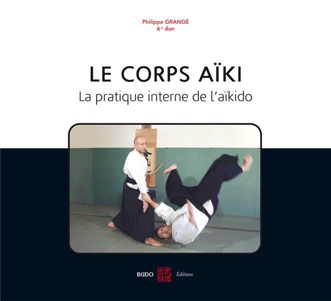 Le Corps Aiki ; La Pratique Interne De L'Aikido