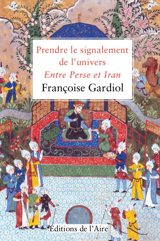 Prendre le signalement de l'univers ; entre Perse et Iran