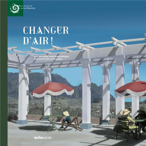 Changer d'air ! une histoire photographique des Hauts de la Réunion