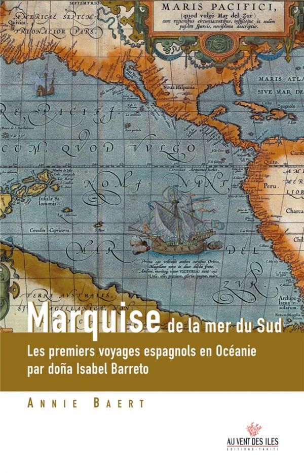 Marquise de la mer du sud ; les premiers voyages espagnols en Océanie par doña Isabel Barreto