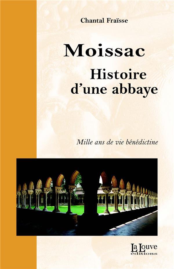 Moissac, histoire d'une abbaye ; mille ans de vie bénédictine