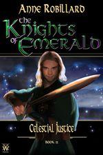 Vente Livre Numérique : Knights of Emerald 11 : Celestial Justice  - Anne Robillard