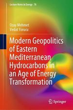 Modern Geopolitics of Eastern Mediterranean Hydrocarbons in an Age of Energy Transformation  - Ozay Mehmet - Vedat Yorucu