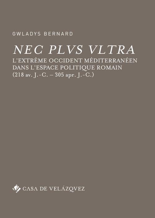Nec plus ultra ; l'Extrême Occident méditerranéen dans l'espace politique romain (218 avant J-C - 305 après J-C)