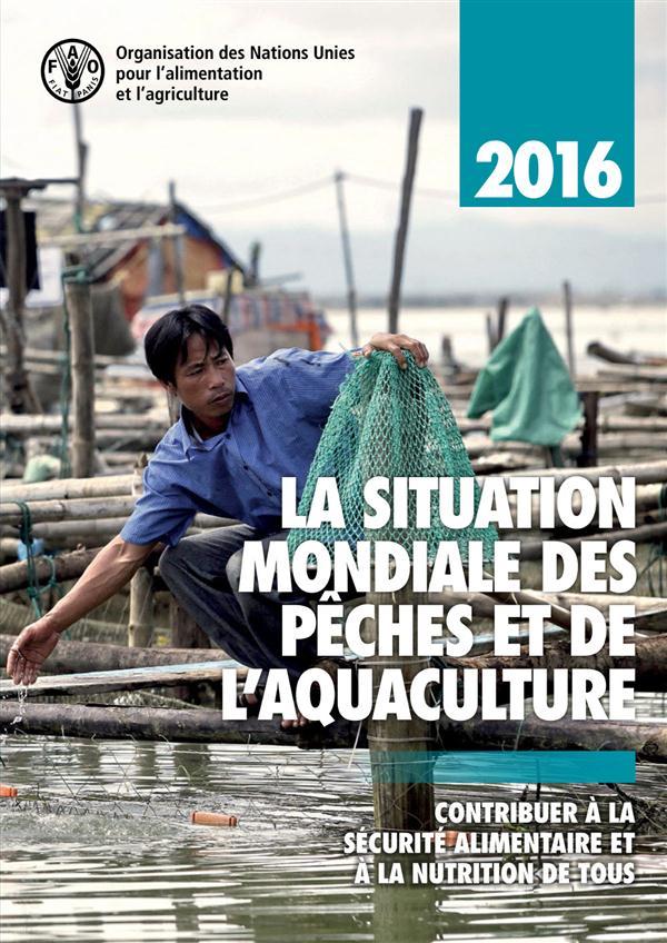 La situation mondiale des pêches et de l'aquaculture 2016 ; contribuer à la sécurité alimentaire et à la nutrition de tous