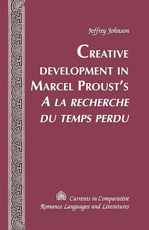 Creative Development in Marcel Proust's «A la recherche du temps perdu»