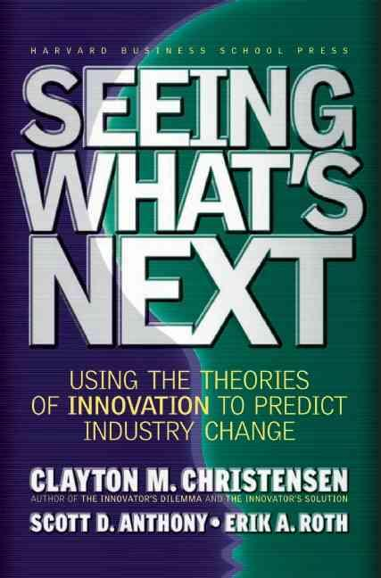 Seeing what's next - using the theories of innovation to predict industry change