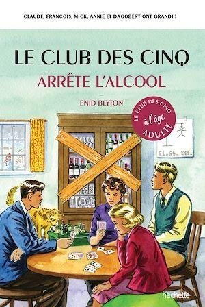 Le Club des 5 arrête l'alcool  - Bruno Vincent