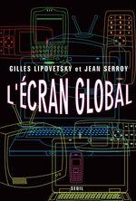 Vente Livre Numérique : L'Ecran global. Cinéma et culture-médias à l'âge hypermoderne  - Jean Serroy - Gilles Lipovetsky
