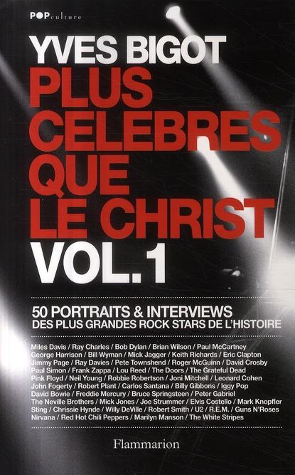 Plus célébres que le Christ t.1 ; 50 portraits et interviews des plus grandes rock stars de l'histoire