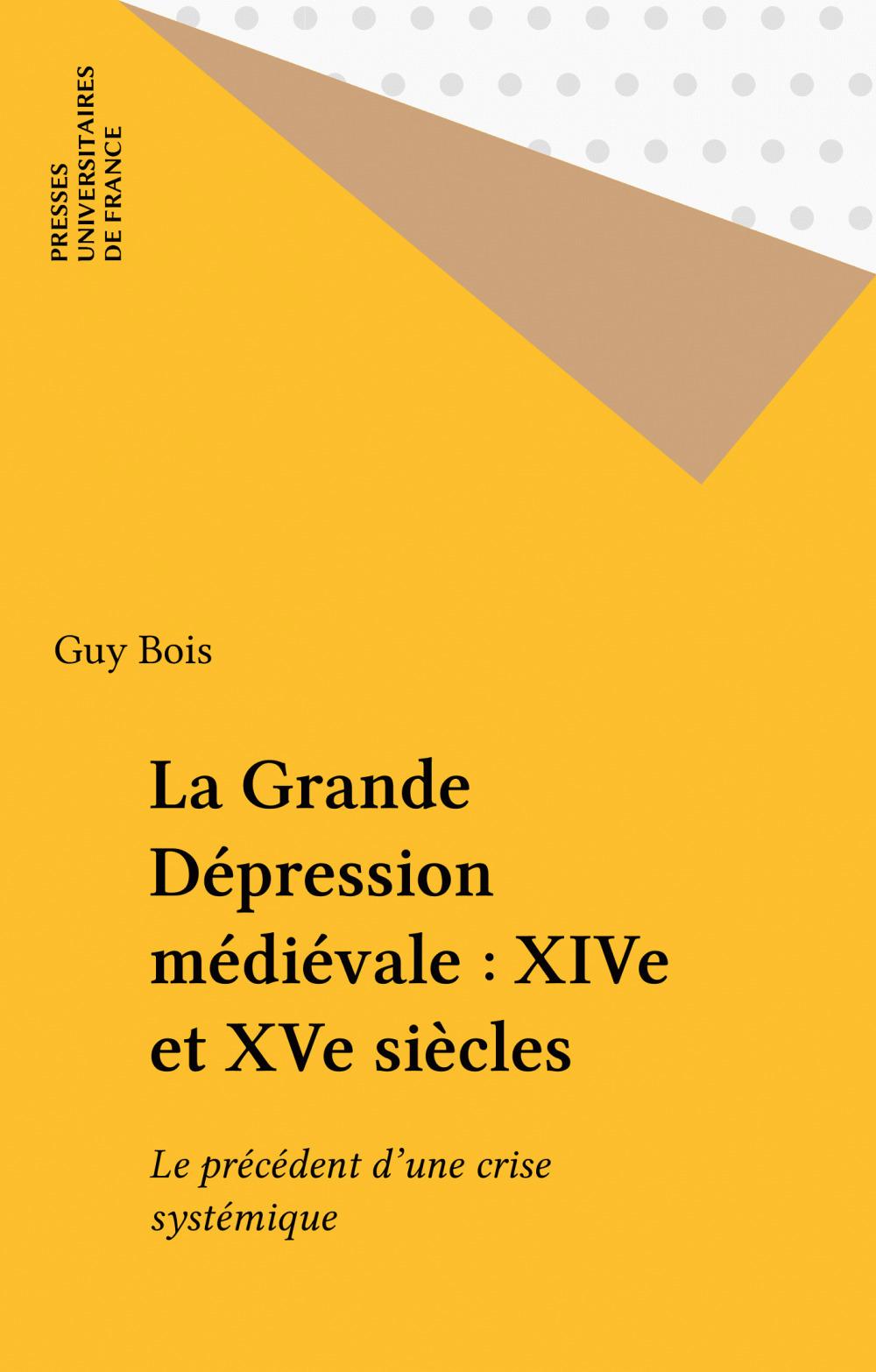 La Grande Dépression médiévale : XIVe et XVe siècles  - Guy Bois