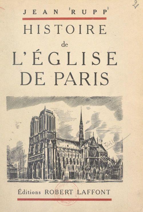 Histoire de l'Église de Paris  - Jean Rupp