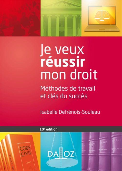 Je veux réussir mon droit ; méthodes de travail et clés du succès (10e édition)