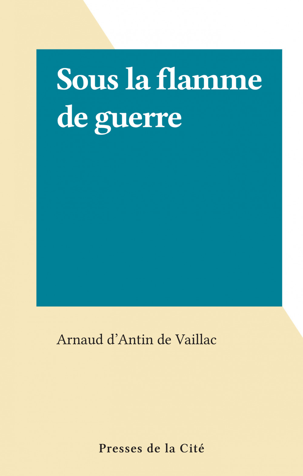 Sous la flamme de guerre  - Arnaud D'Antin De Vaillac