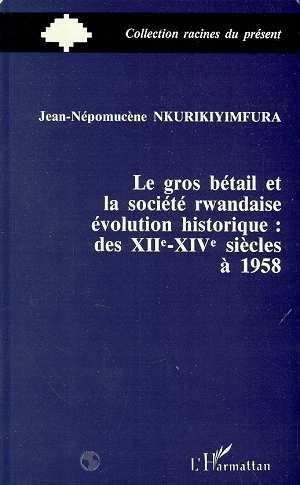 Le gros betail et la societe rwandais - evolution historique des xiie-xive a 1958