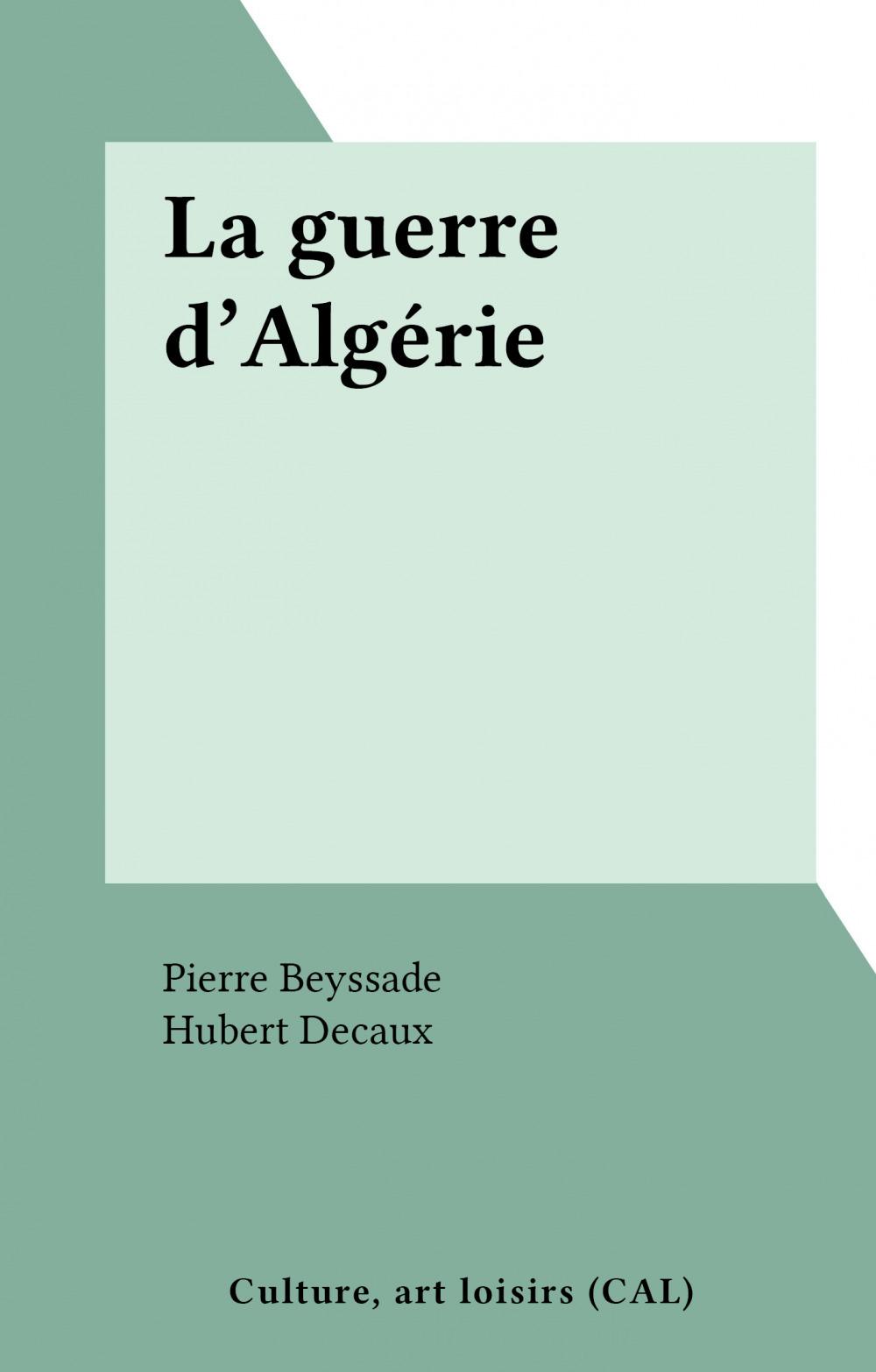 La guerre d'Algérie  - Pierre Beyssade