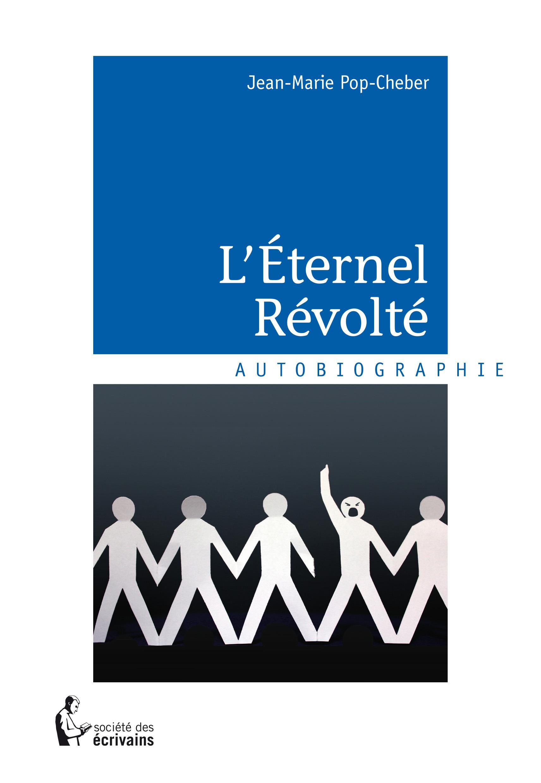 L'Éternel Révolté  - Jean-Marie Pop-Cheber