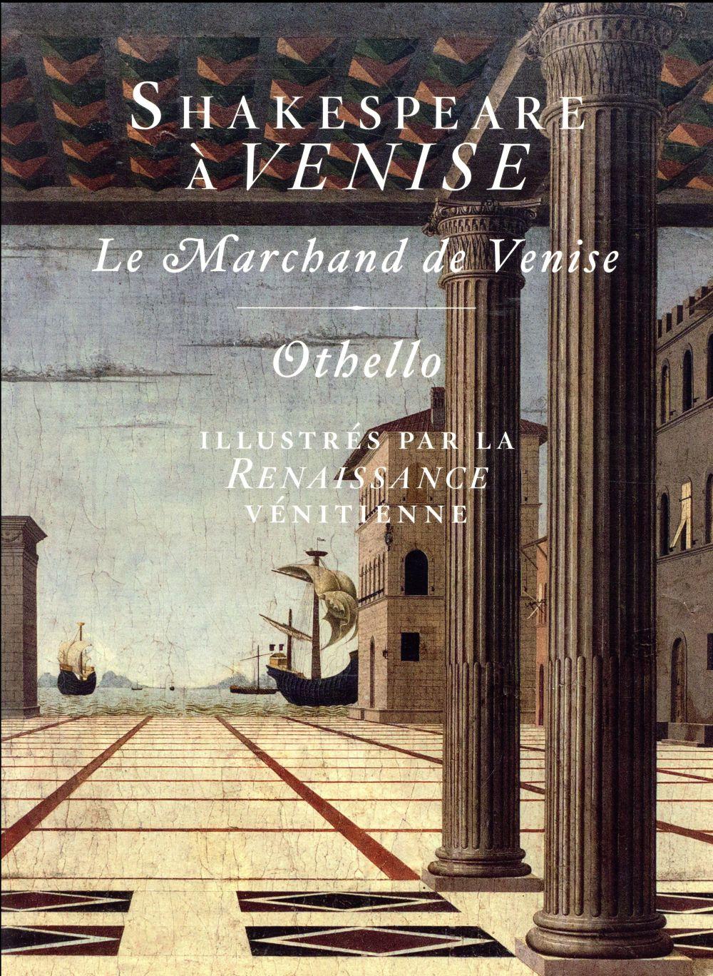 Shakespeare à Venise ; le Marchand de Venise et Othello illustrés par la Renaissance vénitienne