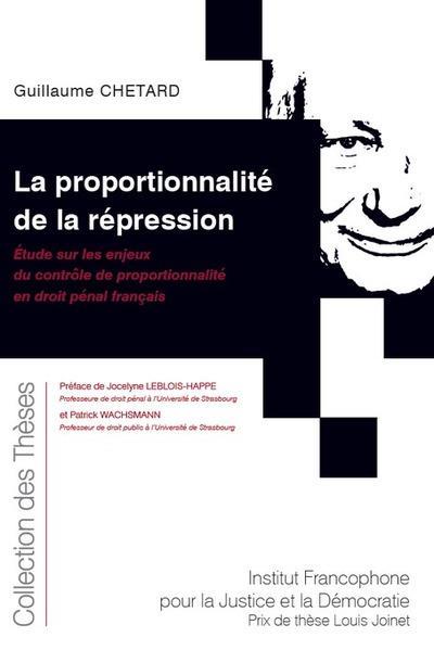 La proportionnalité de la répression ; étude sur les enjeux du contrôle de proportionnalité en droit pénal français (197e édition)