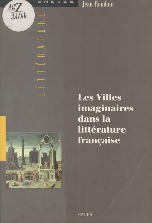 Les villes imaginaires dans la littérature française : les douze portes  - Jean Roudaut