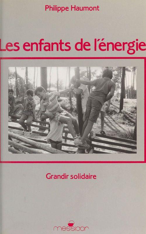 Les Enfants de l'énergie : grandir solidaire  - Philippe Haumont