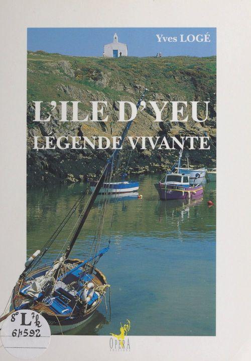 L'Île d'Yeu, légende vivante  - Yves Logé