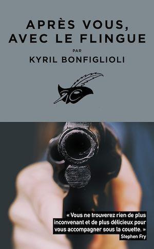 Après vous, avec le flingue  - Kyril Bonfiglioli