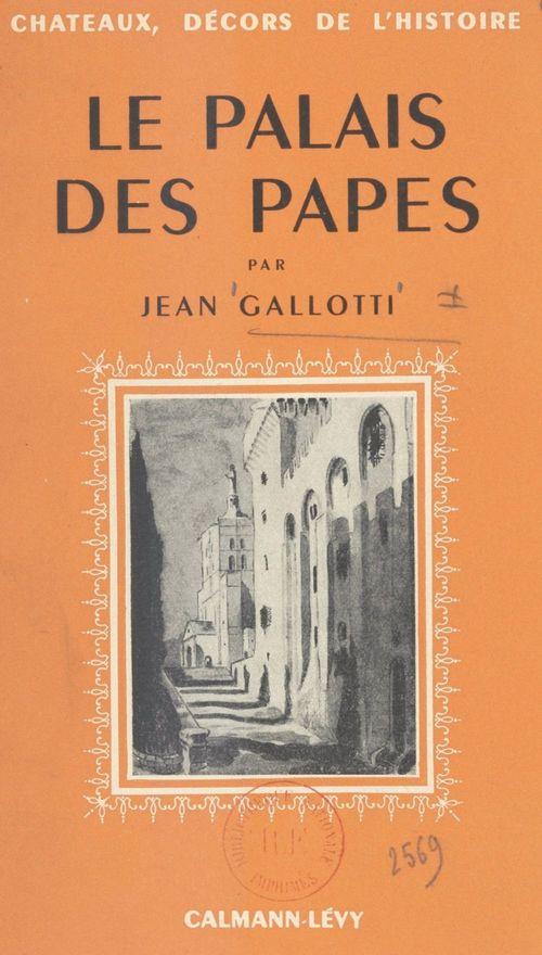 Le palais des papes  - Jean Gallotti