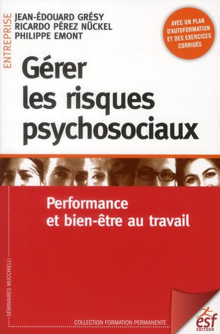 Gérer les risques psychosociaux ; performance et bien-être au travail