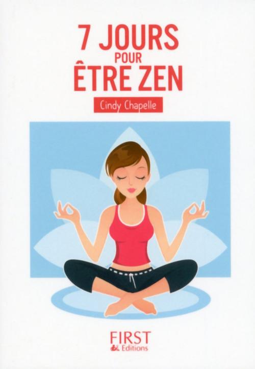 Petit Livre de - 7 jours pour être zen  - Cindy CHAPELLE