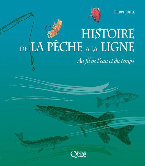 Histoire de la pêche à la ligne ; au fil de l'eau et du temps