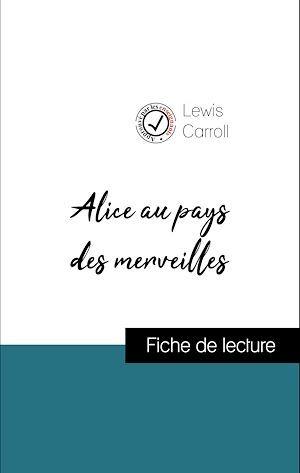 Analyse de l'oeuvre : Alice au pays des merveilles (résumé et fiche de lecture plébiscités par les enseignants sur fichedelecture.fr)