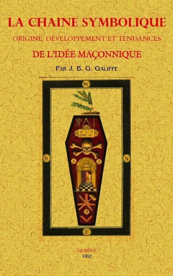 La chaine symbolique ; origine, développement et tendances de l'idée maçonnique