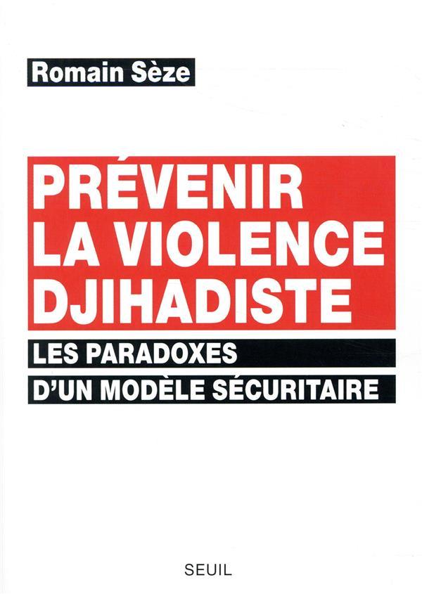 Prévenir la violence djihadiste ; les paradoxes d'un modèle sécuritaire