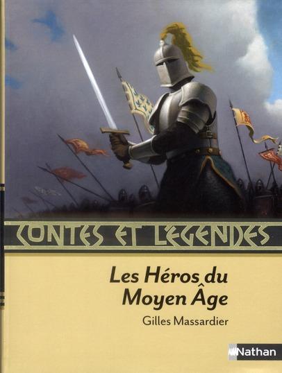 CONTES ET LEGENDES ; les héros du Moyen Age