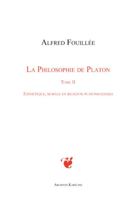 La philosophie de Platon t.2 ; esthétique, morale et religion platoniciennes