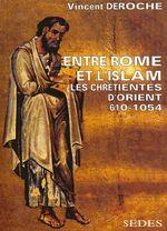 Vente Livre Numérique : Entre Rome et l'Islam  - Vincent Déroche