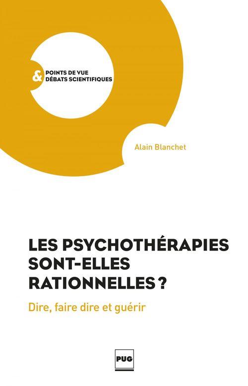 les psychothérapies sont-elles rationnelles ? ; dire, faire dire et guérir