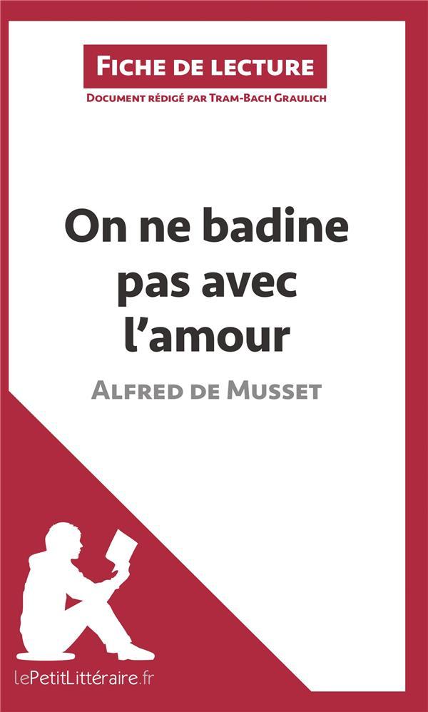 Fiche de lecture ; on ne badine pas avec l'amour d'Alfred de Musset ; fiche de lecture ; résumé complet et analyse détaillée de l'½uvre
