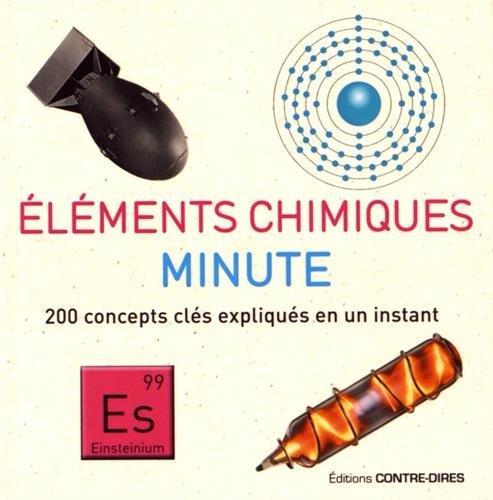 ELEMENTS CHIMIQUES MINUTE  -  200 CONCEPTS CLES EXPLIQUES EN UN INSTANT