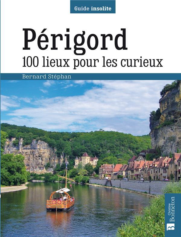 Périgord ; 100 lieux pour les curieux