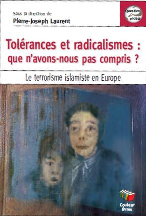 Tolérances et radicalismes : que n'avons nous pas compris ? le terrorisme islamiste en Europe