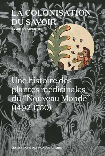 La colonisation du savoir ; une histoire des plantes médicinales du Nouveau Monde (1492-1750)