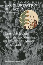 Couverture de Colonisation Du Savoir (La) (Ned 2019) - Une Histoire Des Plantes Medicinales Du  Nouveau Monde  (