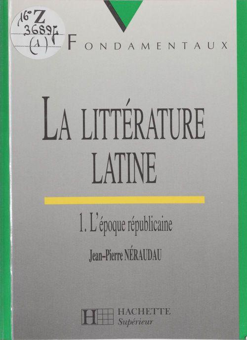 La litterature latine t.1 ; l'epoque republicaine