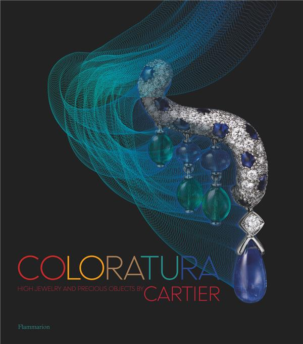 Coloratura ; high jewelry and precious objects by Cartier