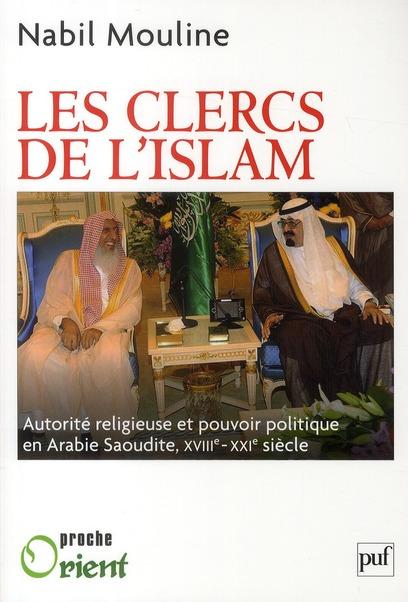 Les Clercs De L'Islam ; Autorite Religieuse Et Pouvoir Politique En Arabie Saoudite (Xviii-Xxi Siecle)