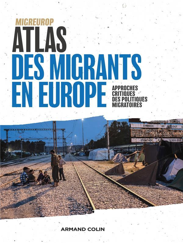 Atlas des migrants en Europe ; géographie critique des politiques migratoires (3e édition)