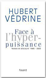 Vente Livre Numérique : Face à l'hyperpuissance  - Hubert Védrine
