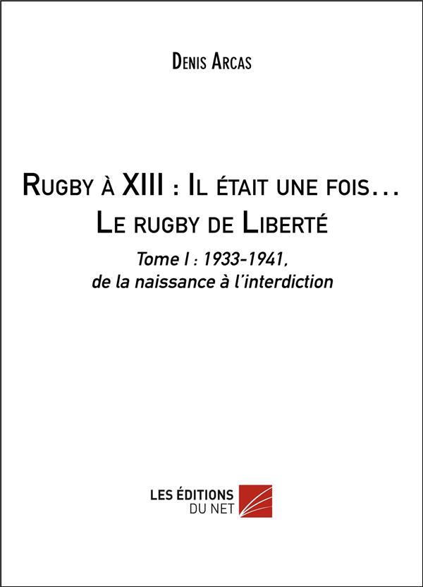 Rugby à XIII : il était une fois... le rugby de liberté t.1